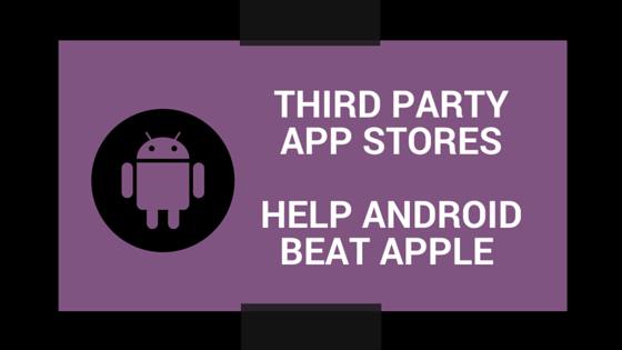 Third party app stores help Android beat Apple