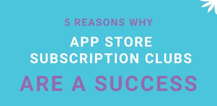 AppStoreSubClub5Reasons.jpg