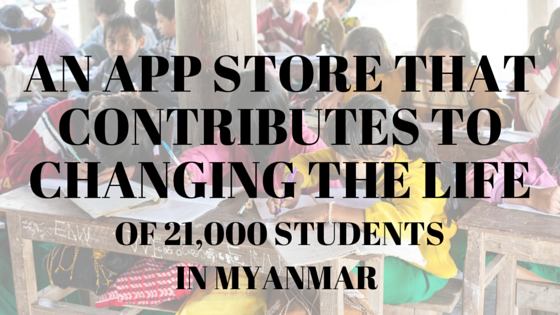 An App Store that contributes to changing the life of 21,000 students in Myanmar