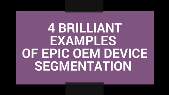 4 brilliant examples of epic OEM app store device segmentation
