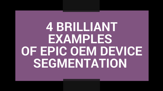 4 brilliant examples of epic OEM app store device segmentation