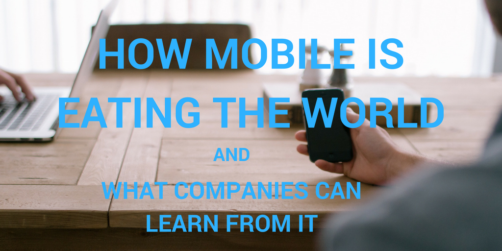 HOW_MOBILE_IS_EATING_THE_WORLD_AND_WHAT_COMPANIES_CAN_LEARN_FROM_IT.png